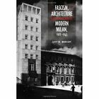 Fascism, Architecture, and the Claiming of Modern Milan, 1922-1943 by Lucy M. Maulsby (Hardback, 2014)