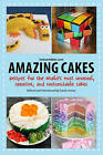 Amazing Cakes: Recipes for the World's Most Unusual, Creative, and Customizable Cakes by Skyhorse Publishing (Paperback / softback, 2013)