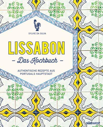 Lissabon Sylvie Da Silva Authentische Rezepte aus Portugals Ha Das Kochbuch