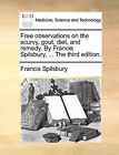 Free Observations on the Scurvy, Gout, Diet, and Remedy. by Francis Spilsbury, ... the Third Edition. by Francis Spilsbury (Paperback / softback, 2010)