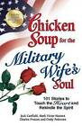 Chicken Soup for the Military Wife's Soul: 101 Stories to Touch the Heart and Rekindle the Spirit by Mark Victor Hansen, Charles Preston, Jack Canfield (Paperback / softback, 2012)