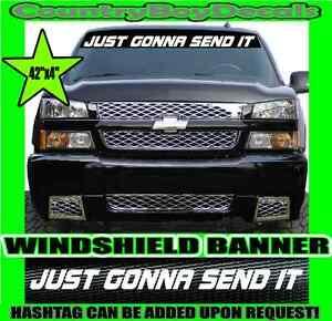 Just Gonna Send It Windshield Brow Decal Banner Sticker