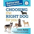 The Battersea Dogs and Cats Home: Choosing the Right Dog for You by Gwen Bailey (Paperback, 2014)