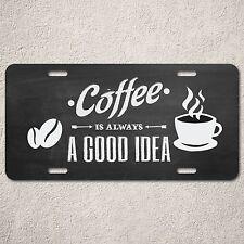 LP0195 Coffee is Always Good Idea Sign Auto License Plate Gift Restaurant Decor