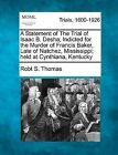 A Statement of the Trial of Isaac B. Desha; Indicted for the Murder of Francis Baker, Late of Natchez, Mississippi; Held at Cynthiana, Kentucky by Robt S Thomas (Paperback / softback, 2012)