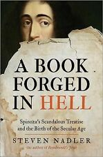 A Book Forged in Hell : Spinoza's Scandalous Treatise and the Birth of the...