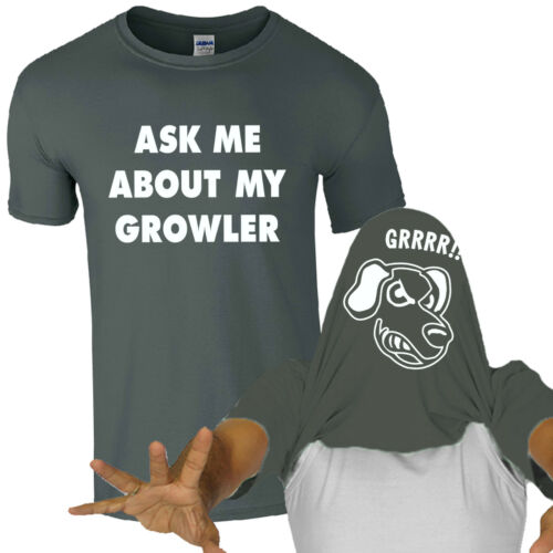 Ask Me About My Growler T-Shirt Funny Dog Joke Rude Present Mens Gift Flip Top