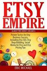 Etsy Empire: Proven Tactics for Your Etsy Business Success, Including Etsy Seo, Etsy Shop Building, Social Media for Etsy and Etsy Pricing Tips by Eric Michael (Paperback / softback, 2014)