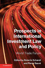 Prospects in International Investment Law and Policy: World Trade Forum by Cambridge University Press (Hardback, 2013)