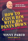 How to Catch Him with His Pants Down: And Kick Him in the Assets by Vincent Parco, Michael Bensen (Paperback / softback, 2007)