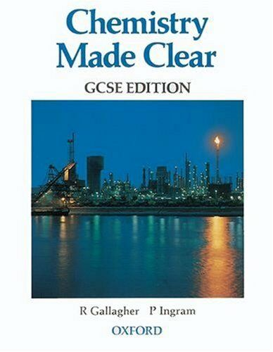 Chemistry Made Clear: GCSE Edition,R. Gallagher, P. Ingram