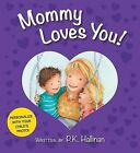 Mommy Loves You! by P K Hallinan (Board book, 2013)