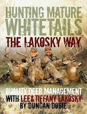 Hunting Mature Whitetails the Lakosky Way Quality Deer Management Lee Tiffany