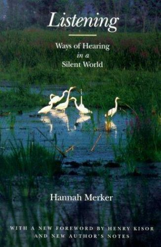 Listening : Ways of Hearing in a Silent World by Hannah Merker