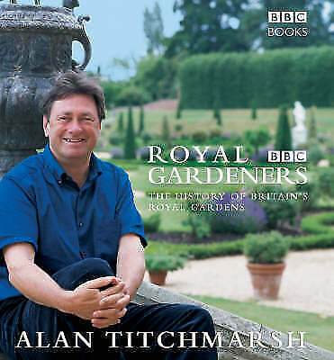 """AS NEW"" THE ROYAL GARDENERS, Titchmarsh, Alan, Book"