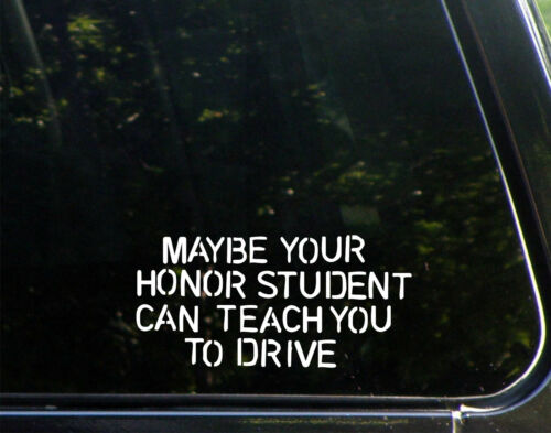 Maybe Your Honor Student Can Teach You To Drive Bad Driver Road Rage Sticker