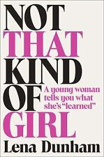 """Not That Kind of Girl : A Young Woman Tells You What She's """"Learned"""" by Lena Dun"""