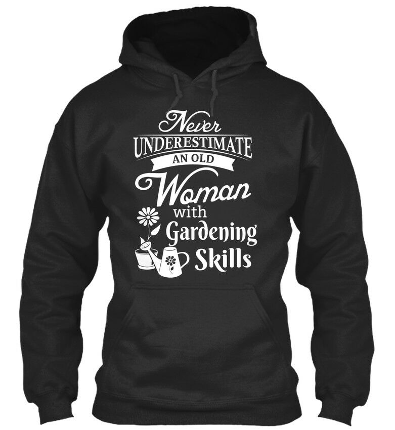 Never Underestimate Old Gardening Woman - An With Skills Standard College Hoodie | Moderne Technologie  | Neueste Technologie