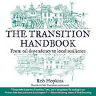 The Transition Handbook: From Oil Dependency to Local Resilience by Rob Hopkins (Paperback, 2008)