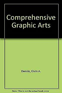 Comprehensive Graphic Arts by Dennis, Ervin A. -ExLibrary