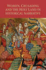 Women, Crusading and the Holy Land in Historical Narrative by N.R. Hodgson (Hardback, 2007)