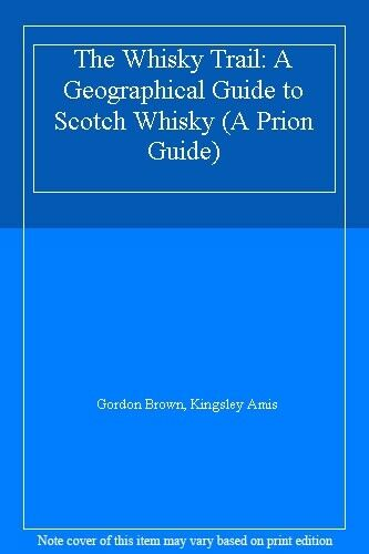 The Whisky Trail: A Geographical Guide to Scotch Whisky (A Prion guide),Gordon