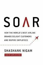 Soar : How the Best Airline Brands Delight Customers and Inspire Employees: B...