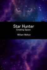 Star Hunter : Creating Space by William Welton (2014, Paperback)
