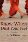 Know When to Dust Your Feet #1 by Pat Hughes (Paperback / softback, 2006)