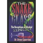 Snake in The Glass The Deceptions of Alcohol Exposed 9781452022208 Caporrimo