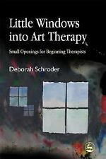 Little Windows into Art Therapy : Small Opening for Beginning Therapists by...