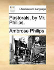 Pastorals, by Mr. Philips. by Ambrose Philips (Paperback / softback, 2010)