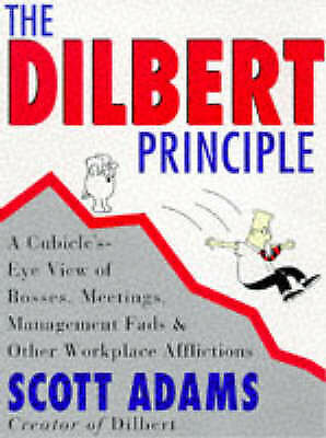 The Dilbert Principle : A Cubicle's-Eye View of Bosses, Meetings, Management Fad