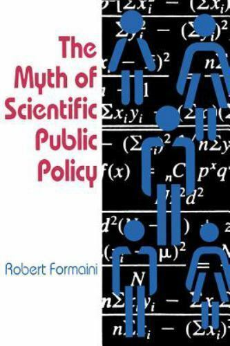 The Myth of Scientific Public Policy by Robert Formaini