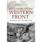 Four Years on the Western Front: Being the Experiences of a Ranker in the London Rifle Brigade, 4th, 3rd and 56th Divisions by Aubrey Smith (Paperback, 2016)