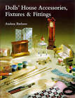 Dolls' House Accessories, Fixtures and Fittings by Andrea Barham (Paperback, 1998)