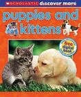 Scholastic Discover More: Puppies & Kittens by Penelope Arlon (Hardback, 2013)