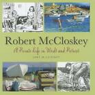 Robert McCloskey: A Private Life in Words and Pictures by Jane McCloskey (Hardback, 2011)