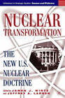 Nuclear Transformation: The New Nuclear U.S. Doctrine by Palgrave USA (Hardback, 2005)