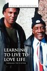 Learning to Live to Love Life 9781450059930 by Thaw Washington Paperback