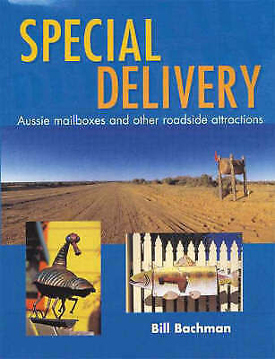 1 of 1 - Special Delivery: Aussie Mailboxes and Other Roadside Attractions by Bill...