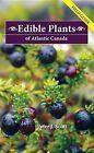 Edible Plants of Atlantic Canada: Field Guide by Peter J. Scott (Paperback, 2010)