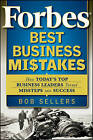 Forbes Best Business Mistakes: How Today's Top Business Leaders Turned Missteps into Success by Bob Sellers (Paperback, 2010)