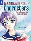 Manga Workshop Characters: How to Draw and Color Faces and Figures by Sophie Chan (Paperback, 2015)