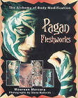 Pagan Fleshworks: The Alchemy of Body Modification by Maureen Mercury (Paperback, 1996)