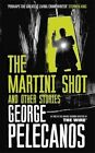 The Martini Shot and Other Stories by George Pelecanos 9781409151357