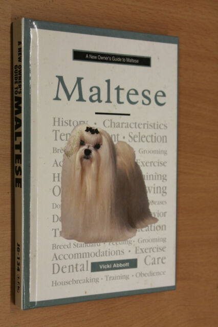 A New Owners Guide to Maltese Vicki Abbott HC GC PET CARE GROOMING HEALTH CARE