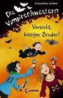 Die Vampirschwestern 11 - Vorsicht, bissiger Bruder! von Franziska Gehm (2014, Gebundene Ausgabe)