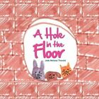 a Hole in The Floor by Jade Melissa Thorold 9781450092388 Paperback 2010