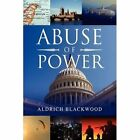 Abuse of Power Aldrich Blackwood Xlibris Corporation Hardback 9781441563194